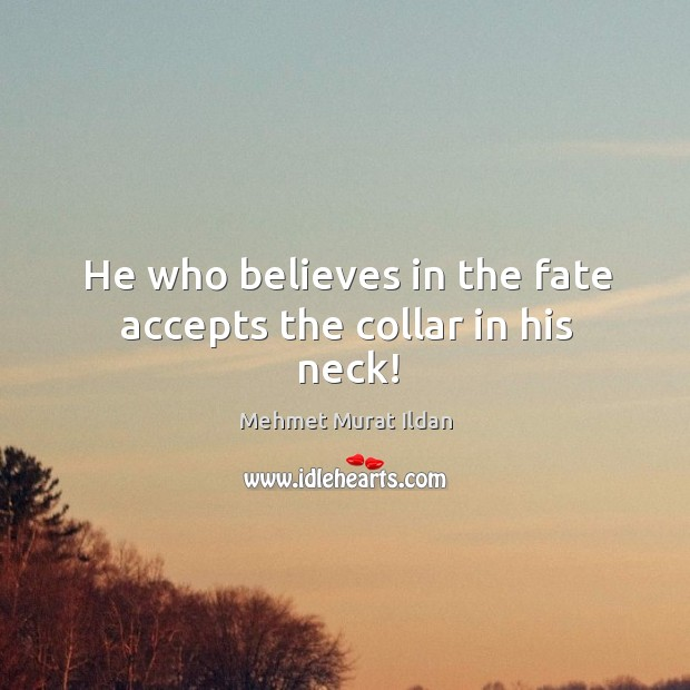 Image, He who believes in the fate accepts the collar in his neck!