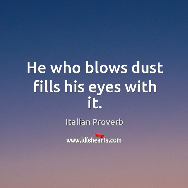 He who blows dust fills his eyes with it. Image