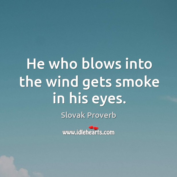 He who blows into the wind gets smoke in his eyes. Slovak Proverbs Image