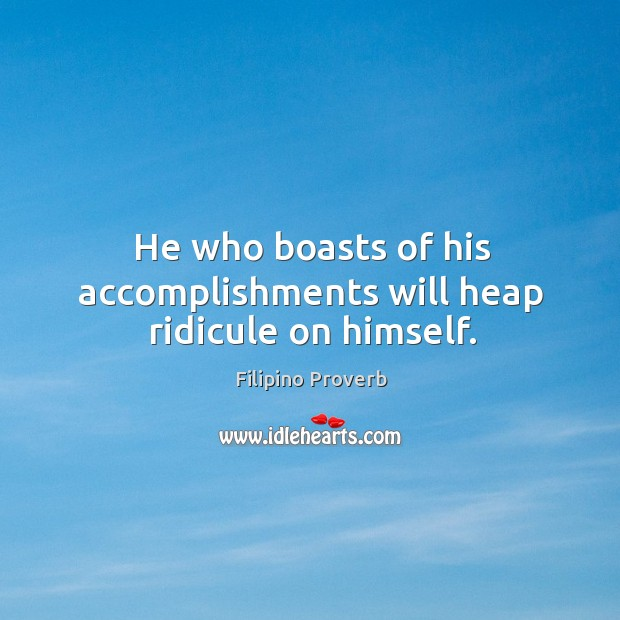 He who boasts of his accomplishments will heap ridicule on himself. Filipino Proverbs Image