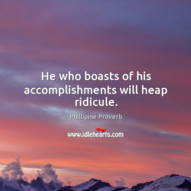 He who boasts of his accomplishments will heap ridicule. Phillipine Proverbs Image