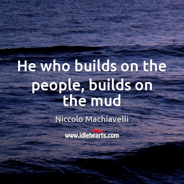 He who builds on the people, builds on the mud Image