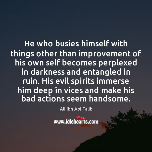 He who busies himself with things other than improvement of his own Image