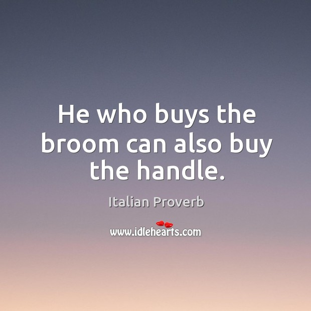 Image, He who buys the broom can also buy the handle.