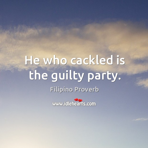 He who cackled is the guilty party. Filipino Proverbs Image