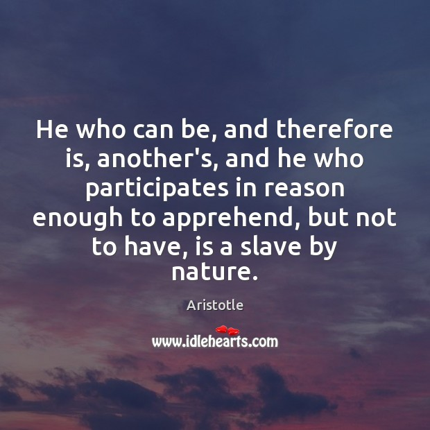 Image, He who can be, and therefore is, another's, and he who participates