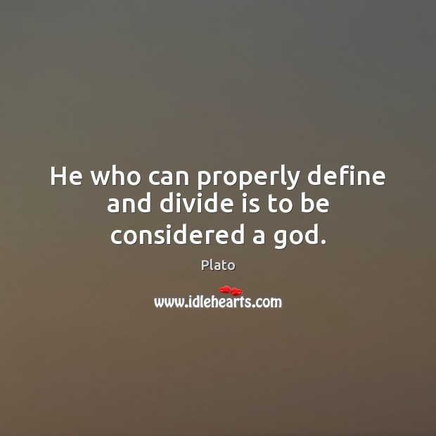 He who can properly define and divide is to be considered a God. Plato Picture Quote