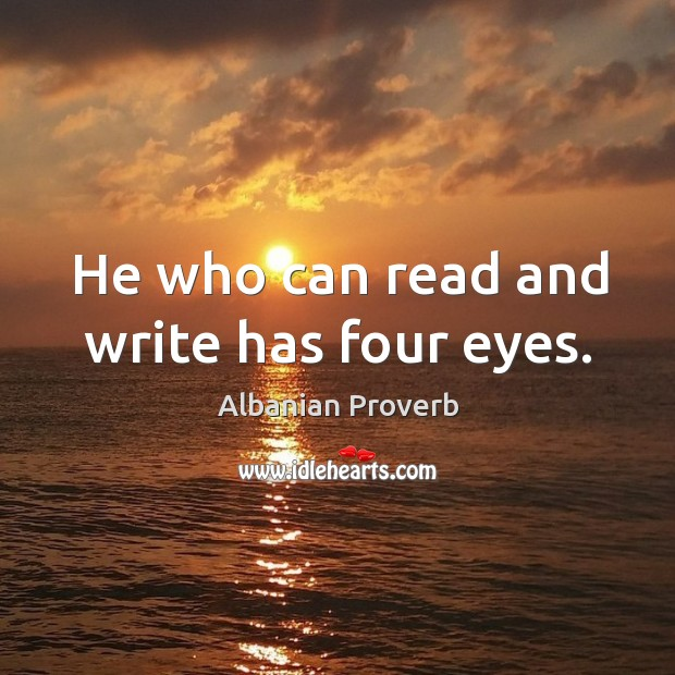 He who can read and write has four eyes. Albanian Proverbs Image