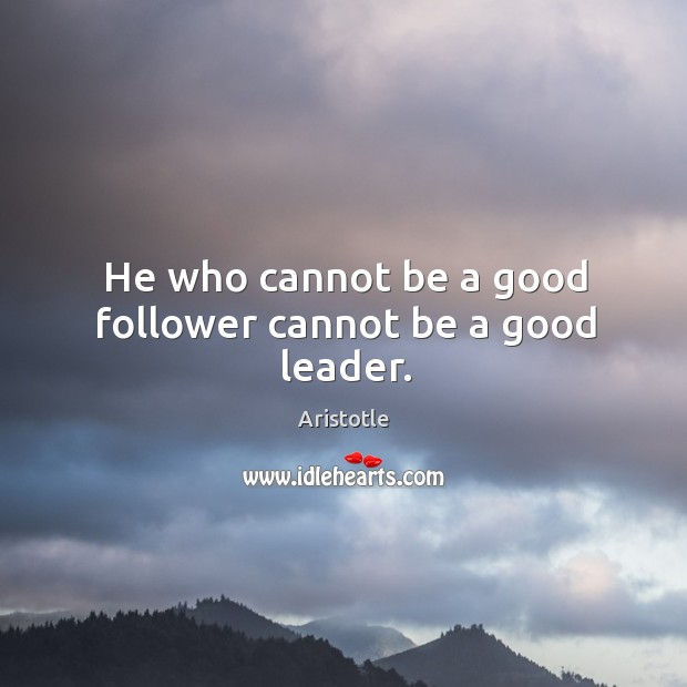 Image, He who cannot be a good follower cannot be a good leader.