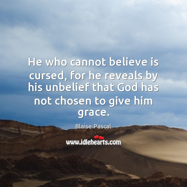 He who cannot believe is cursed, for he reveals by his unbelief Image