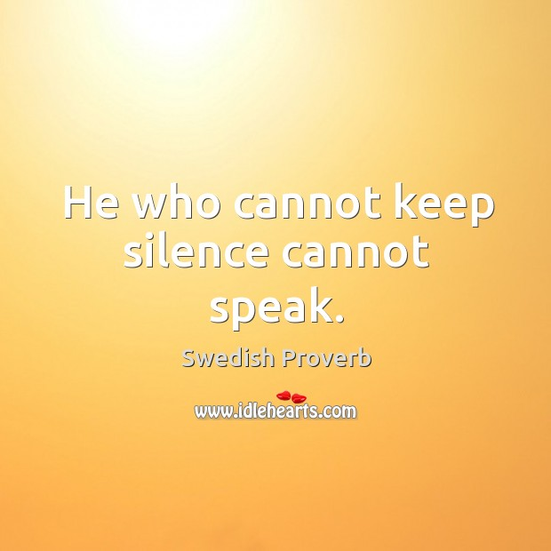 He who cannot keep silence cannot speak. Swedish Proverbs Image
