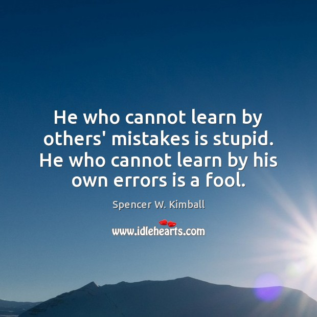 Image, He who cannot learn by others' mistakes is stupid. He who cannot