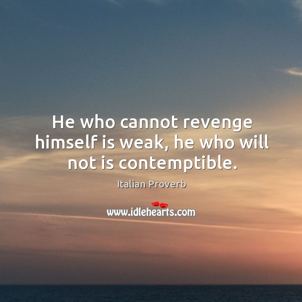Image, He who cannot revenge himself is weak, he who will not is contemptible.