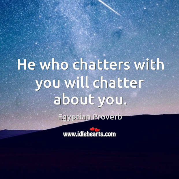 He who chatters with you will chatter about you. Egyptian Proverbs Image