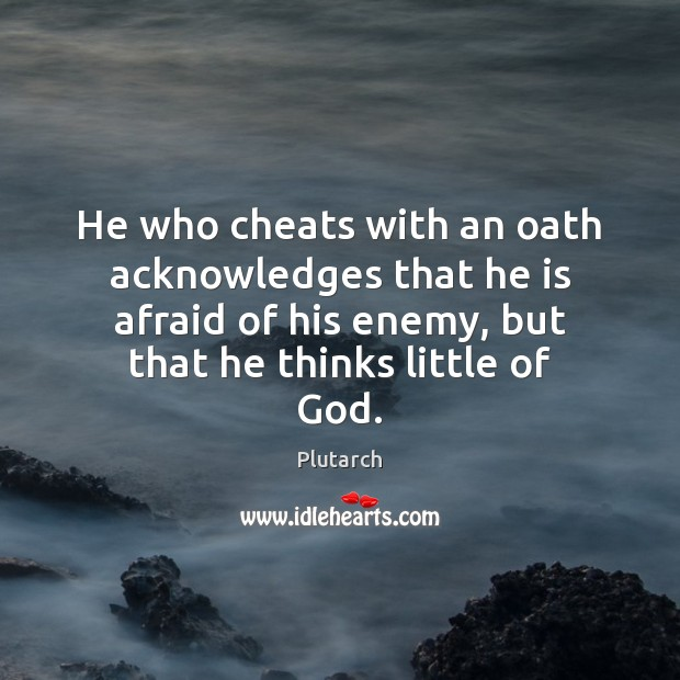 Image, He who cheats with an oath acknowledges that he is afraid of