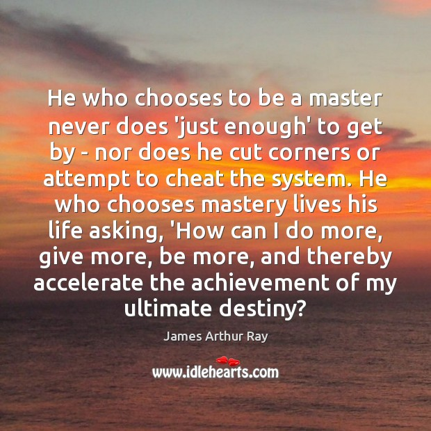 Image, He who chooses to be a master never does 'just enough' to