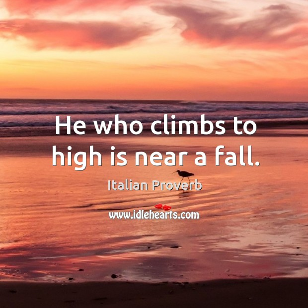 Image about He who climbs to high is near a fall.