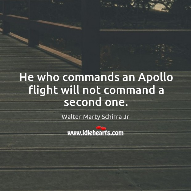 He who commands an apollo flight will not command a second one. Image