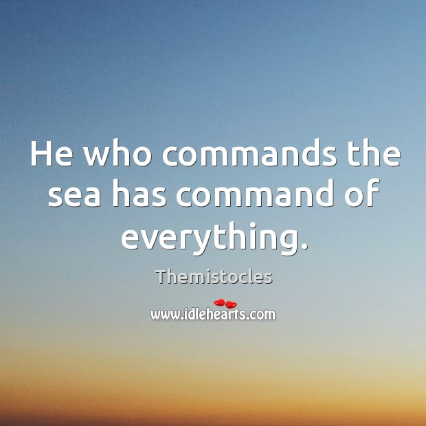 He who commands the sea has command of everything. Image