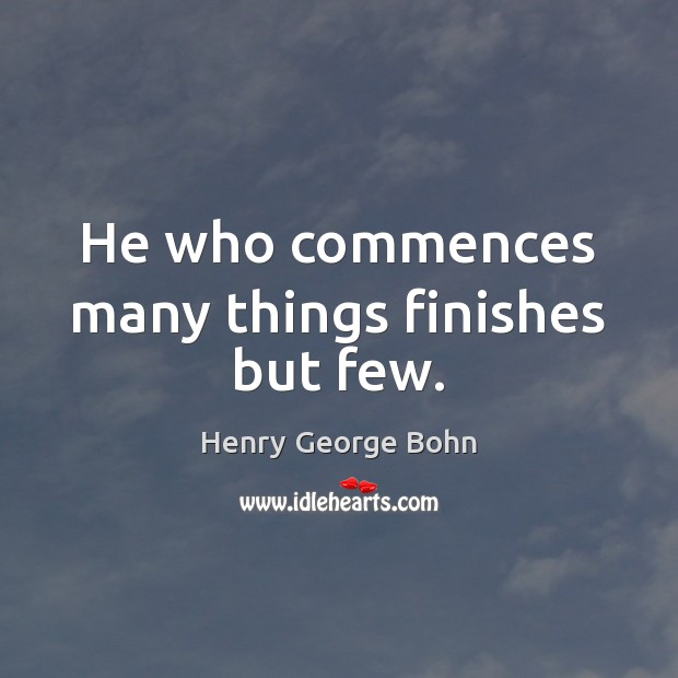 He who commences many things finishes but few. Image