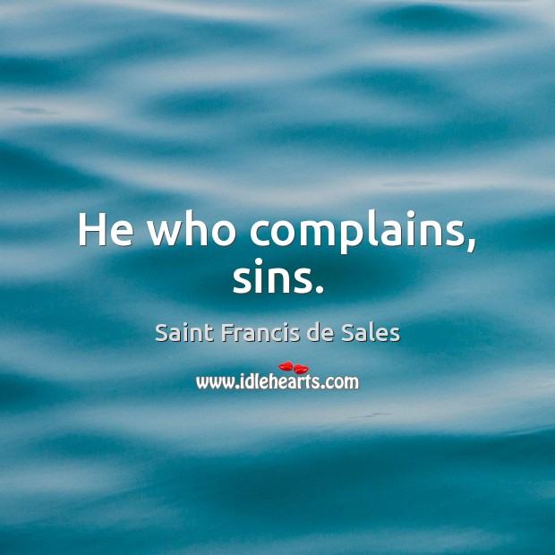 He who complains, sins. Saint Francis de Sales Picture Quote
