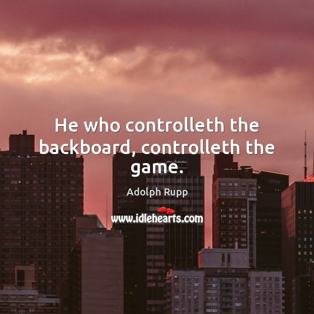 Image, He who controlleth the backboard, controlleth the game.