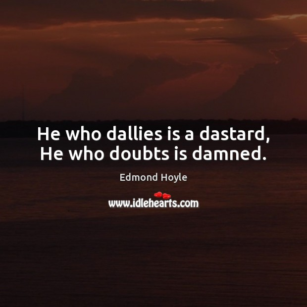 He who dallies is a dastard, He who doubts is damned. Image