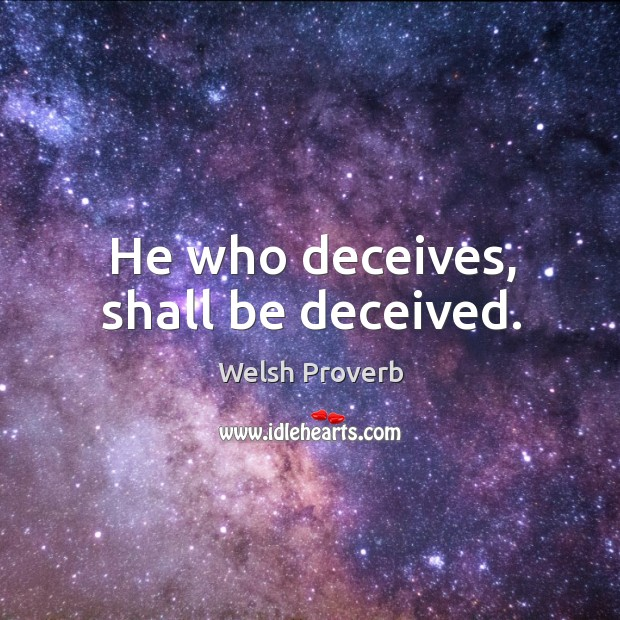 Image, He who deceives, shall be deceived.