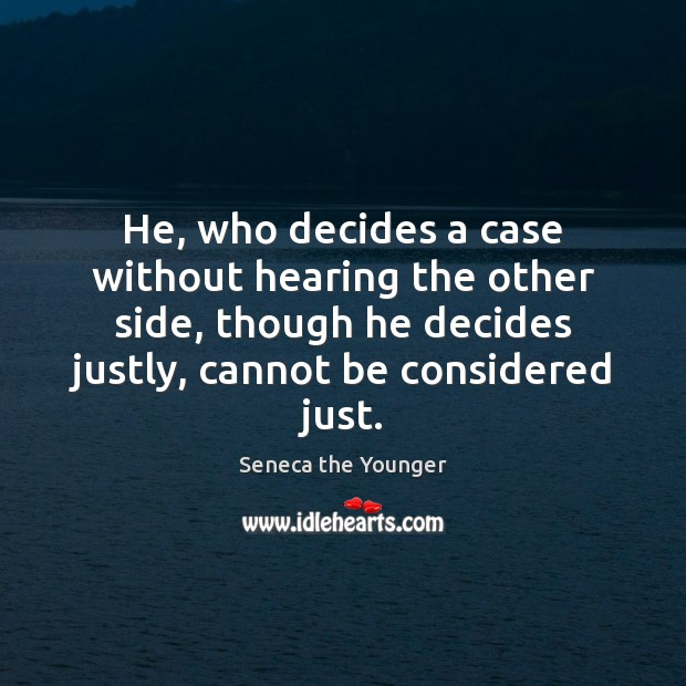 He, who decides a case without hearing the other side, though he Image