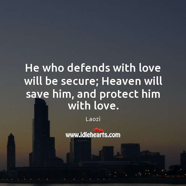 Image, He who defends with love will be secure; Heaven will save him, and protect him with love.