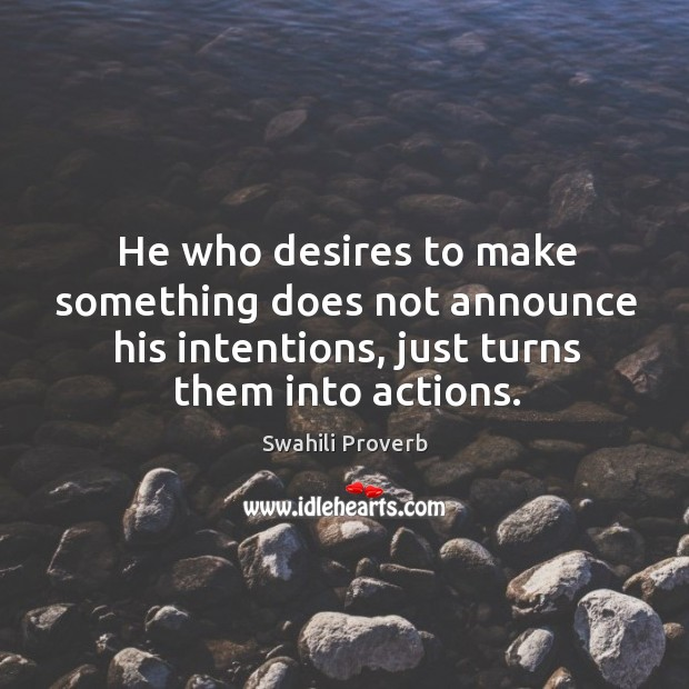 Image, He who desires to make something does not announce his intentions