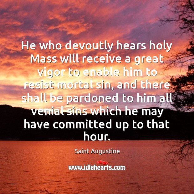He who devoutly hears holy Mass will receive a great vigor to Image