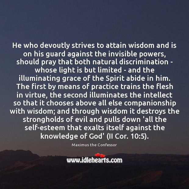 He who devoutly strives to attain wisdom and is on his guard Maximus the Confessor Picture Quote