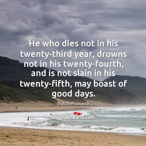 He who dies not in his twenty-third year, drowns not in his twenty-fourth Dutch Proverbs Image