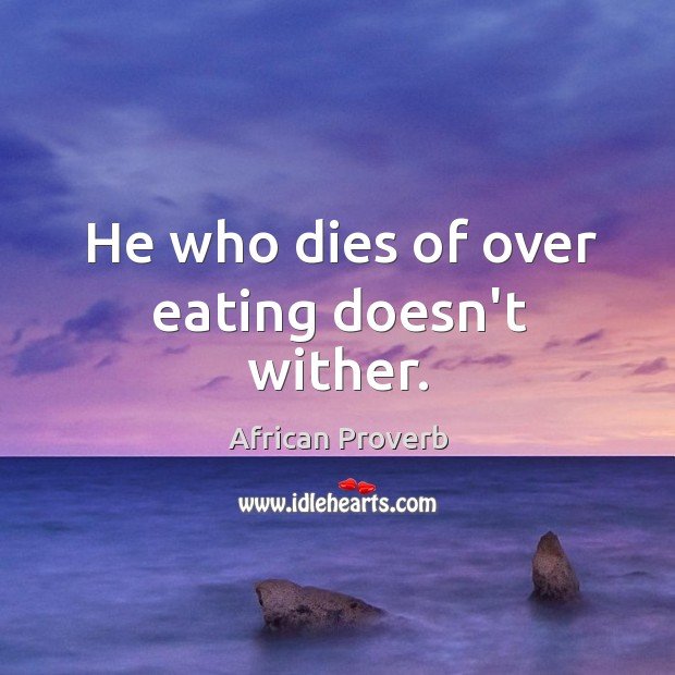 Image, He who dies of over eating doesn't wither.