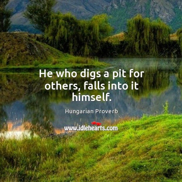Image, He who digs a pit for others, falls into it himself.