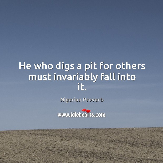 Image, He who digs a pit for others must invariably fall into it.