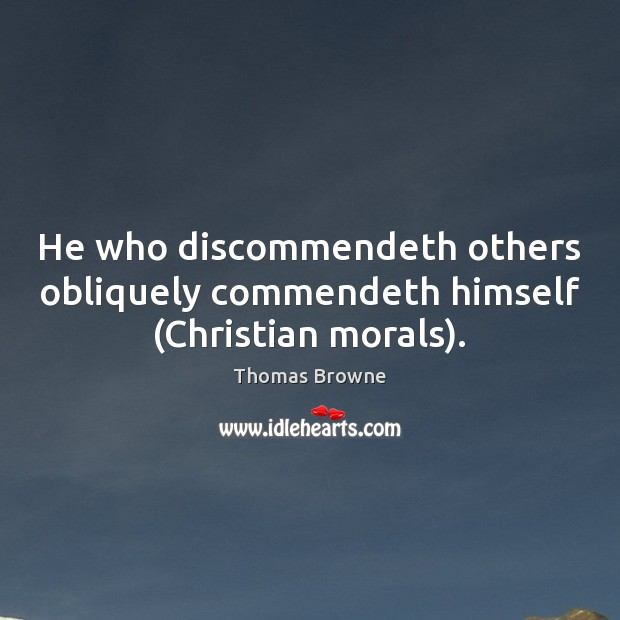 He who discommendeth others obliquely commendeth himself (Christian morals). Image