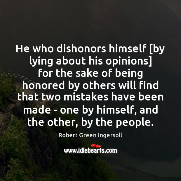 He who dishonors himself [by lying about his opinions] for the sake Image