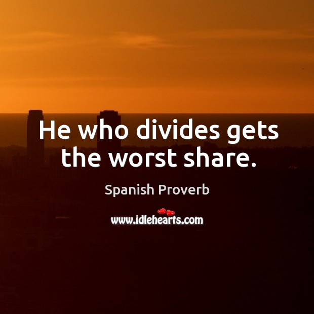 Image, He who divides gets the worst share.