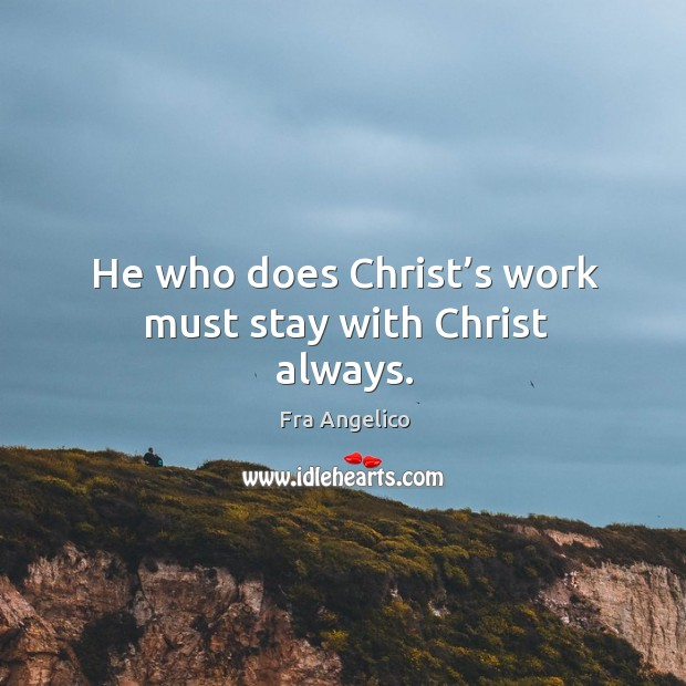 He who does christ's work must stay with christ always. Image