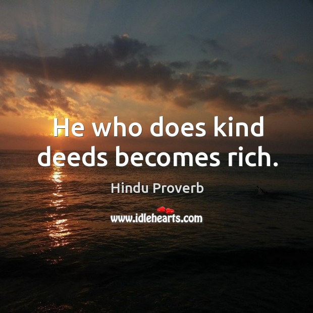 He who does kind deeds becomes rich. Hindu Proverbs Image