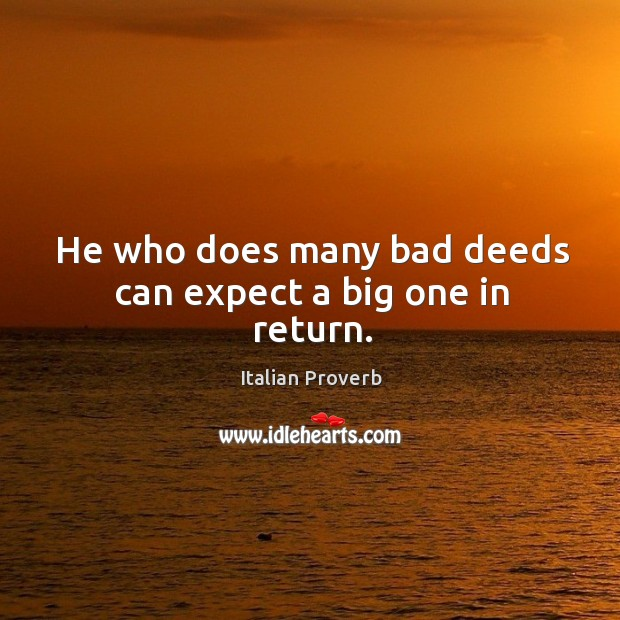 Image about He who does many bad deeds can expect a big one in return.