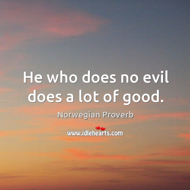 He who does no evil does a lot of good. Norwegian Proverbs Image