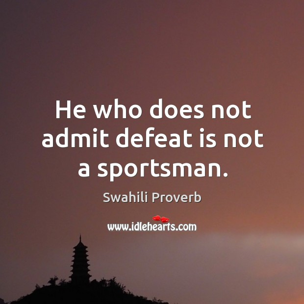 He who does not admit defeat is not a sportsman. Defeat Quotes Image