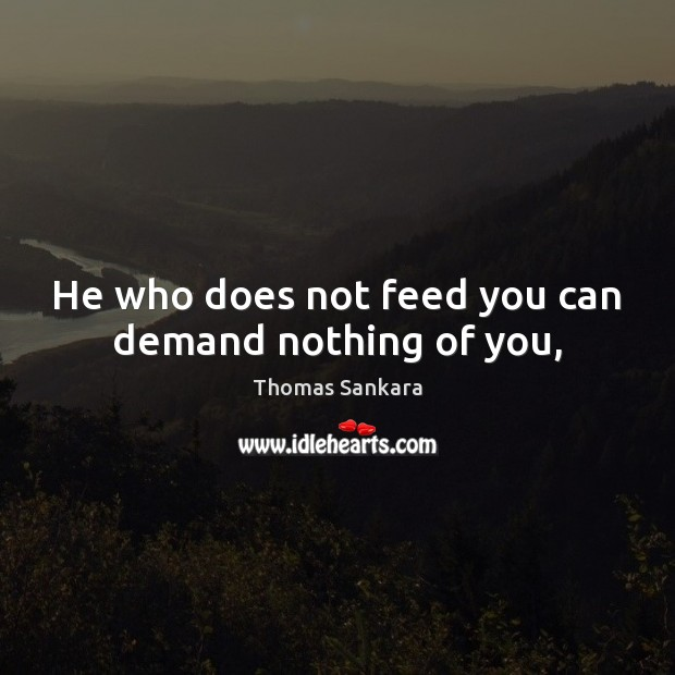 He who does not feed you can demand nothing of you, Image