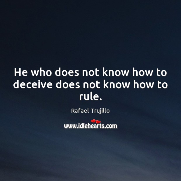 He who does not know how to deceive does not know how to rule. Image