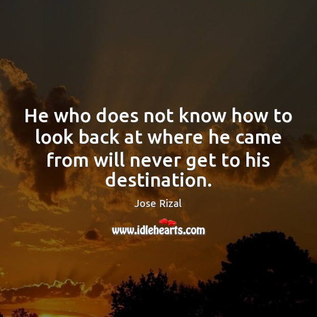 He who does not know how to look back at where he Image