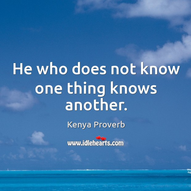 He who does not know one thing knows another. Kenya Proverbs Image