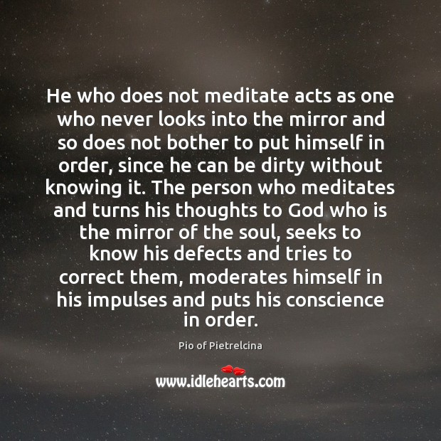 He who does not meditate acts as one who never looks into Image